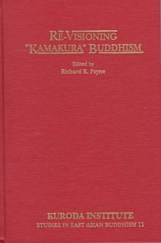 "Re-Visioning ""Kamakura"" Buddhism: Payne, Richard K. (Editor)"