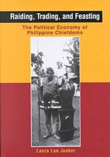 Raiding, Trading and Feasting. The political economy of Philippine Chiefdoms.: Junker, Laura Lee.