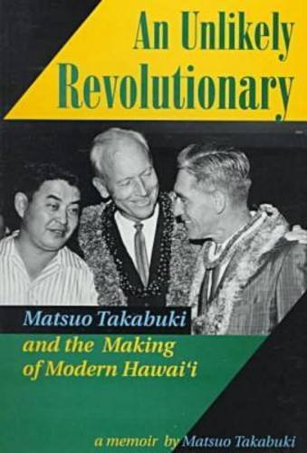 An Unlikely Revolutionary: Matsuo Takabuki and the Making of Modern Hawai'I