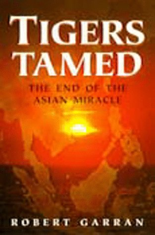 Tigers Tamed: The End of the Asian Miracle (Latitude 20 Books (Paperback)): Robert Garran