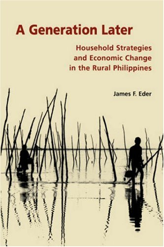 A generation later : household strategies and economic change in the rural Philippines.: Eder, ...
