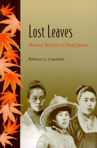 Lost Leaves: Women Writers of Meiji Japan: Copeland, Rebecca L.
