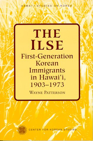 9780824822415: The Ilse: First-Generation Korean Immigrants in Hawaii, 1903-1973 (Hawai'i Studies on Korea)