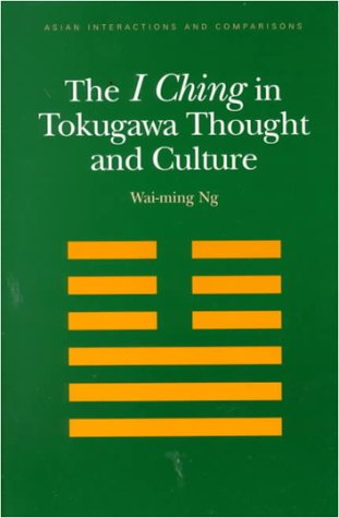 THE I CHING IN TOKUGAWA THOUGHT AND CULTURE: Wai-ming Ng