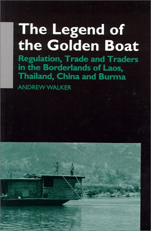 The Legend of the Golden Boat: Regulation, Trade and Traders in the Borderlands of Laos, Thailand, ...