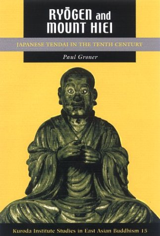 Ryogen and Mount Hiei: Japanese Tendai in the Tenth Century (Studies in East Asian Buddhism): ...