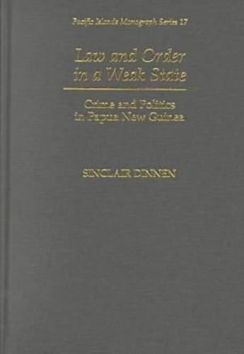 Law and Order in a Weak State: Crime and Politics in Papua New Guinea (Pacific Islands Monographs ...