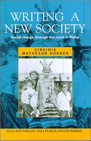 9780824823047: Writing a New Society: Social Change through the Novel in Malay (ASAA Southeast Asia Publications)