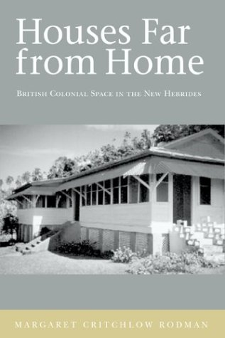Houses Far From Home: British Colonial Space in the New Hebrides: Rodman Critchlow, Margaret