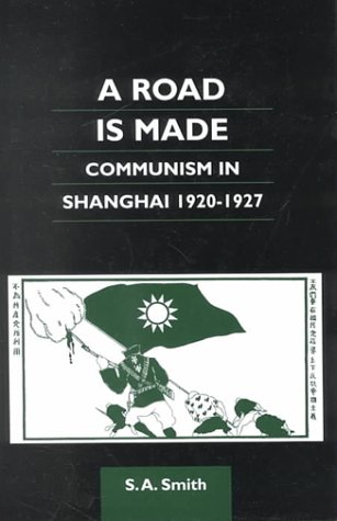 9780824823146: A Road is Made: Communism in Shanghai, 1920-1927 (Chinese Worlds)