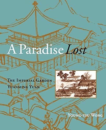 A Paradise Lost: The Imperial Garden Yuanming Yuan: Wong, Young-tsu