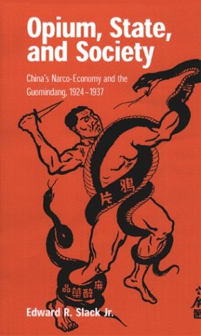 Opium, State, and Society. China Narco-Economy and the Guomindang, 1924-1937.: Slack, Edward R.