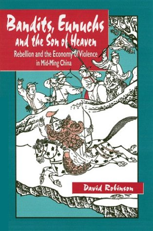 9780824823917: Bandits, Eunuchs, and the Son of Heaven: Rebellion and the Economy of Violence in Mid-Ming China