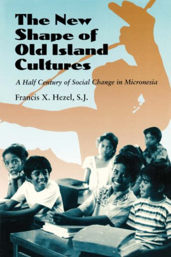 New Shape of Old Island Cultures: A Half Century of Social Change in Micronesia: Hezel, Francis X.
