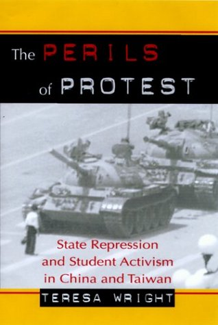 The Perils of Protest: State Repression and Student Activism in China and Taiwan: Wright, Teresa