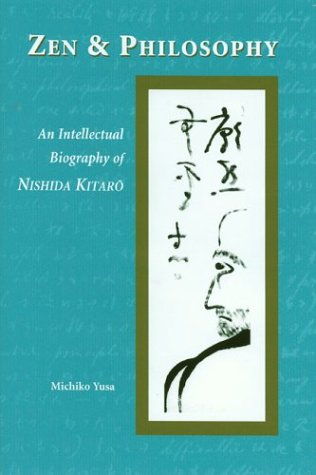 9780824824020: Zen and Philosophy: An Intellectual Biography of Nishida Kitaro