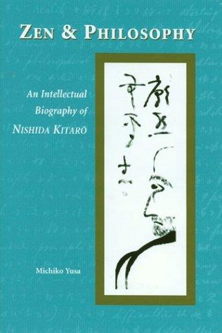 9780824824020: Zen and Philosophy: An Intellectual Biography of Nishida Kitaro
