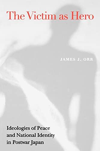 The Victim As Hero: Ideologies of Peace: James Joseph Orr