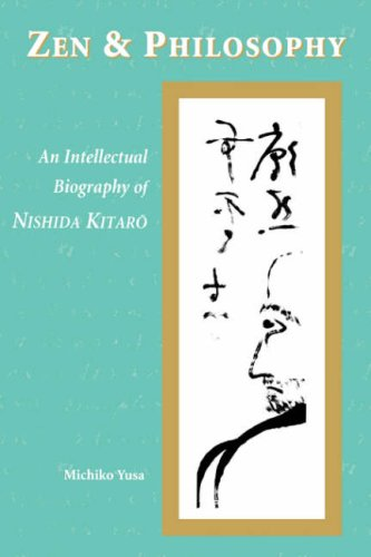9780824824594: Zen and Philosophy: An Intellectual Biography of Nishida Kitarō