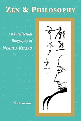 9780824824594: Zen and Philosophy: An Intellectual Biography of Nishida Kitaro