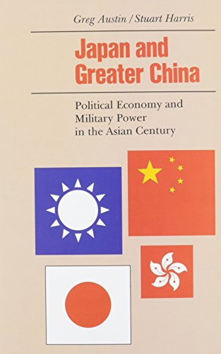 Japan and Greater China: Political Economy and Military Power in the Asian Century.: Austin, Greg &...