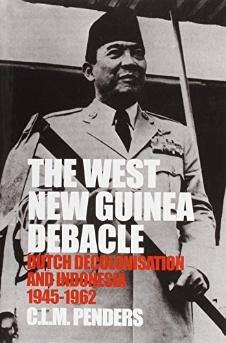9780824824709: West New Guinea Debacle: Dutch Decolonisation and Indonesia, 1945-1962