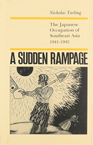 A Sudden Rampage: The Japanese Occupation of Southeast Asia, 1941-1945.: Tarling, Nicholas.