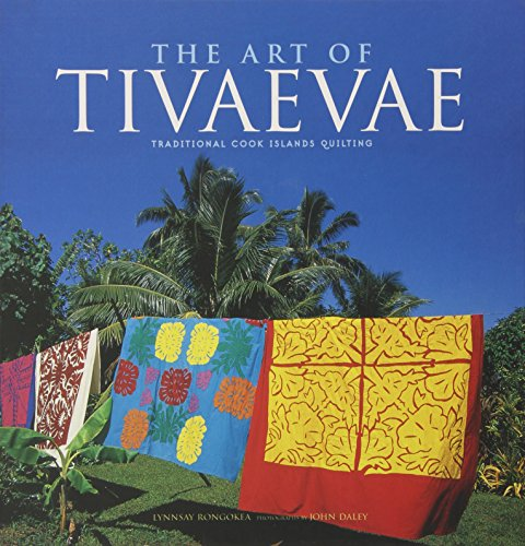 The Art of Tivaevae: Traditional Cook Islands Quilting: Rongokea, Lynnsay
