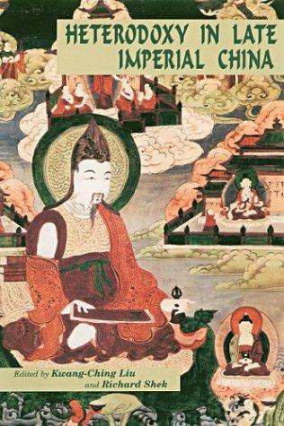 Heterodoxy in Late Imperial China: Editor-Kwang-Ching Liu; Editor-Richard