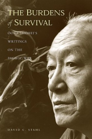 The Burdens of Survival: Ooka Shohei s Writings on the Pacific War (Hardback): David C. Stahl