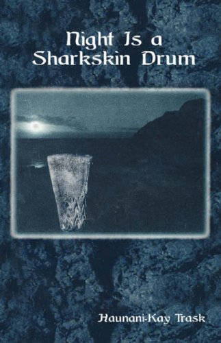 Night is a Sharkskin Drum (Talanoa: Contemporary Pacific Literature): Haunani-Kay Trask