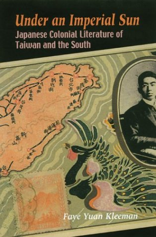 Under an Imperial Sun: Japanese Colonial Literature of Taiwan and the South (Hardback): Faye Yuan ...