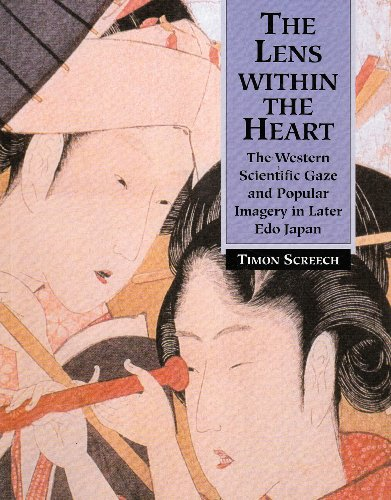 9780824825942: The Lens Within the Heart: The Western Scientific Gaze and Popular Imagery in Later Edo Japan