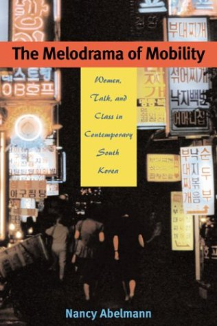 9780824825966: The Melodrama of Mobility: Women, Talk, and Class in Contemporary South Korea