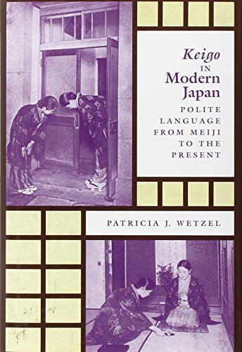 Keigo in Modern Japan: Polite Language from: Wetzel, Patricia J.