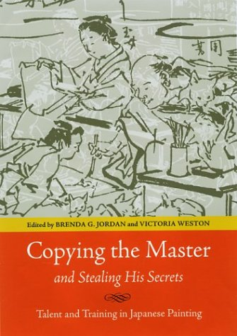 9780824826086: Copying the Master and Stealing His Secrets: Talent and Training in Japanese Painting
