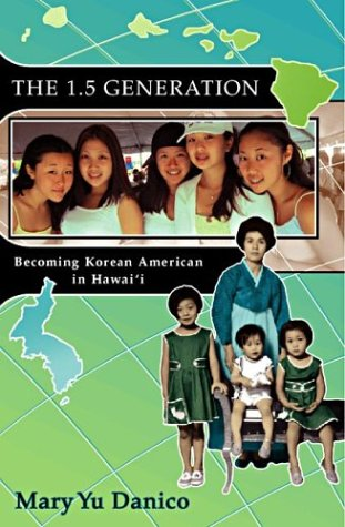 The 1.5 Generation: Becoming Korean American in Hawaii (Intersections: Aisian and Pacific American ...