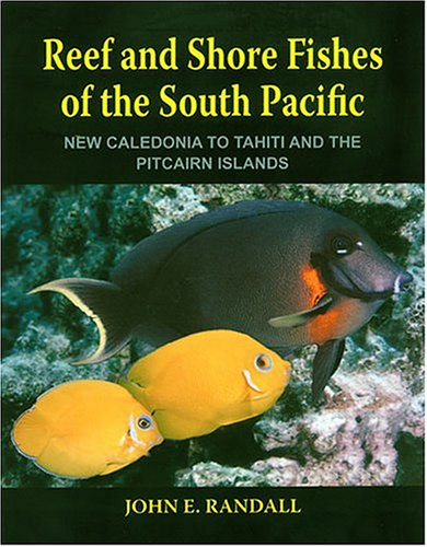Reef and Shore Fishes of the South Pacific: New Caledonia to Tahiti and the Pitcairn Islands: John ...