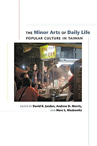 The Minor Arts of Daily Life: Popular Culture in Taiwan (Hardback)