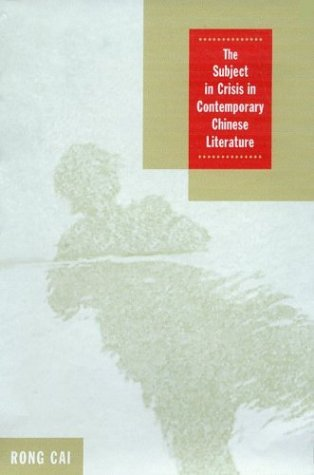 Subject in Crisis in Contemporary Chinese LIterature.: CAI, Rong.