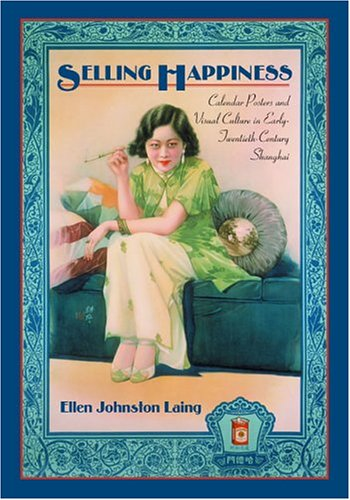 Selling Happiness: Calendar Posters and Visual Culture: Ellen Johnston Laing