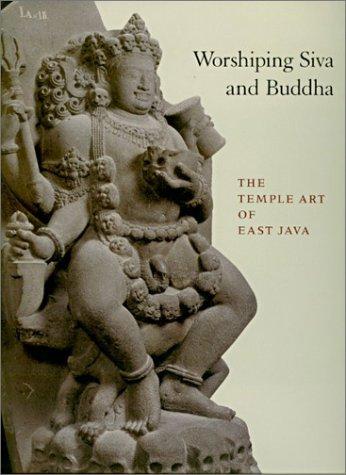Worshiping Siva and Buddha : The Temple Art of East Java: Kinney, Ann R.; Klokke, Marijke J.; ...