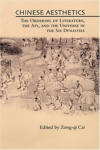 9780824827915: Chinese Aesthetics: Ordering of Literature, the Arts, & the Universe in the Six Dynasties: The Ordering of Literature, the Arts, and the Universe in the Six Dynasties