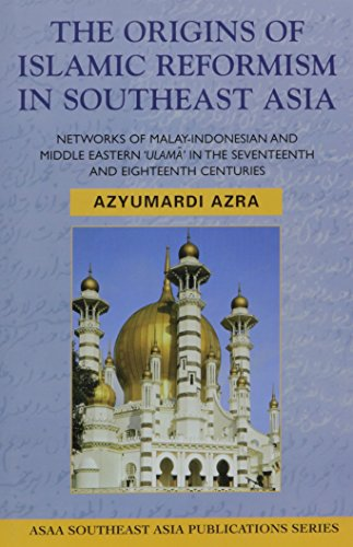9780824828486: The Origins of Islamic Reformism in Southeast Asia: NETWORKS OF MALAY-INDONESIAN & MIDDLE EASTERN 'ULAMA' IN THE SEVENTEENTH AND EIGHTEENTH CENTURIES (ASAA Southeast Asia Publications)