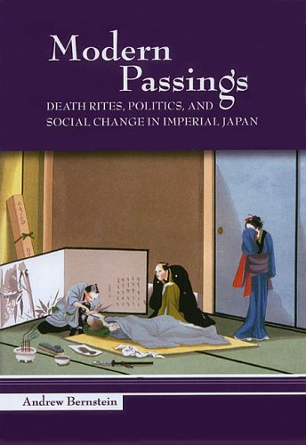 Modern Passings: Death Rites, Politics, And Social Change in Imperial Japan (0824828747) by Bernstein, Andrew