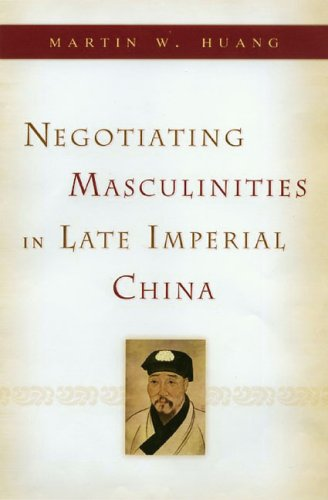 Negotiating Masculinities in Late Imperial China: Huang, Martin W