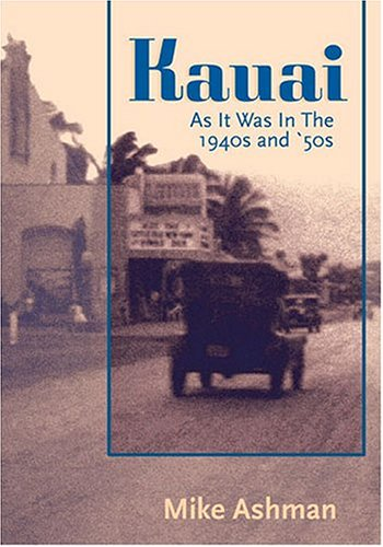 Kauai: As It Was In The 1940s And 1950s: Mike Ashman,