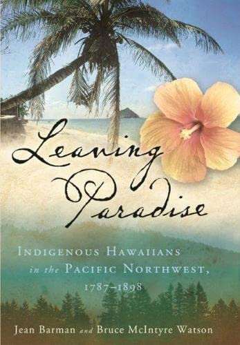9780824829438: Leaving Paradise: Indigenous Hawaiians in the Pacific Northwest, 1787-1898