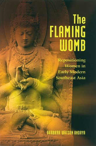 The Flaming Womb: Repositioning Women in Early Modern Southeast Asia (Hardback): Barbara Watson ...