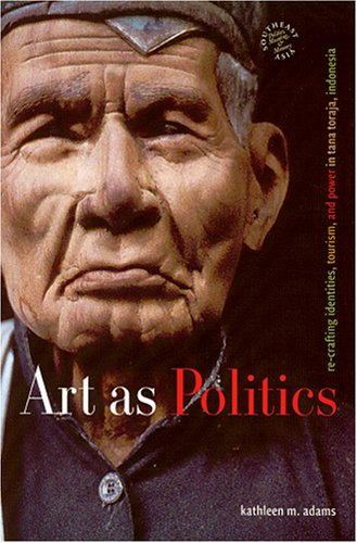 Art as Politics: Re-crafting Identities, Tourism, and Power in Tana Toraja, Indonesia (Hardback): ...